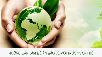 Hướng dẫn làm đề án bảo vệ môi trường chi tiết