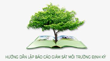 Hướng dẫn lập báo cáo giám sát môi trường định kỳ